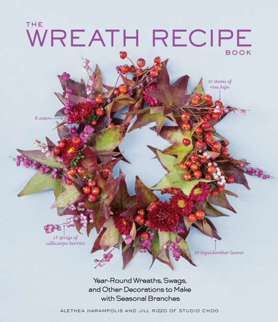 Excerpted from The Wreath Recipe Book by Alethea Harampolis and Jill Rizzo (Artisan Books). Copyright © 2014. Photographs by Paige Green.